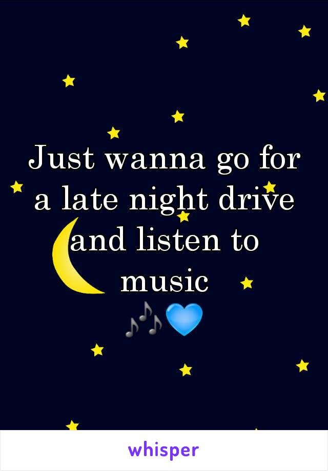 Just wanna go for a late night drive and listen to music 🎶💙