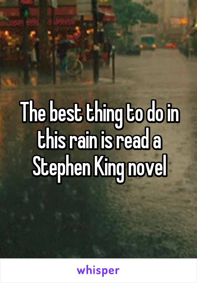 The best thing to do in this rain is read a Stephen King novel