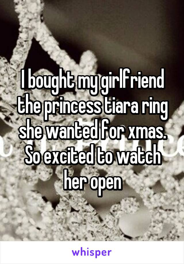 I bought my girlfriend the princess tiara ring she wanted for xmas. So excited to watch her open