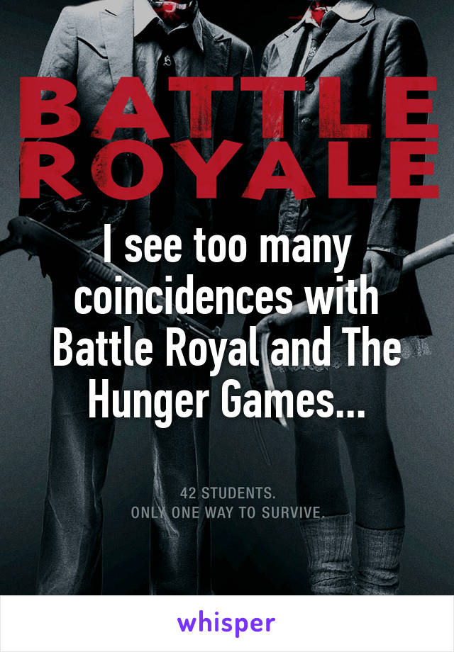 I see too many coincidences with Battle Royal and The Hunger Games...