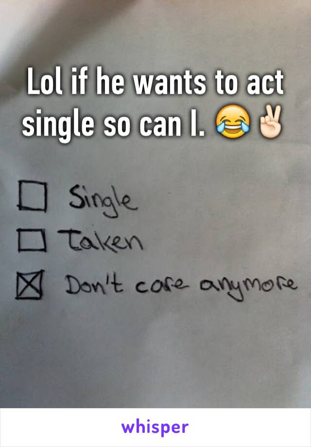 Lol if he wants to act single so can I. 😂✌🏻️
