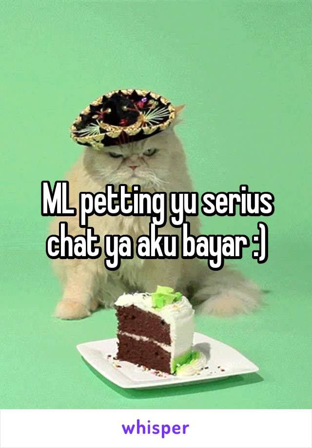ML petting yu serius chat ya aku bayar :)