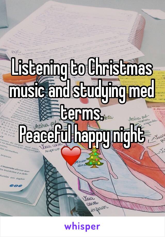 Listening to Christmas music and studying med terms.  Peaceful happy night  ❤️🎄