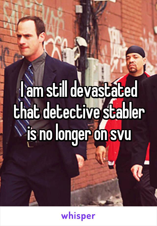 I am still devastated that detective stabler is no longer on svu