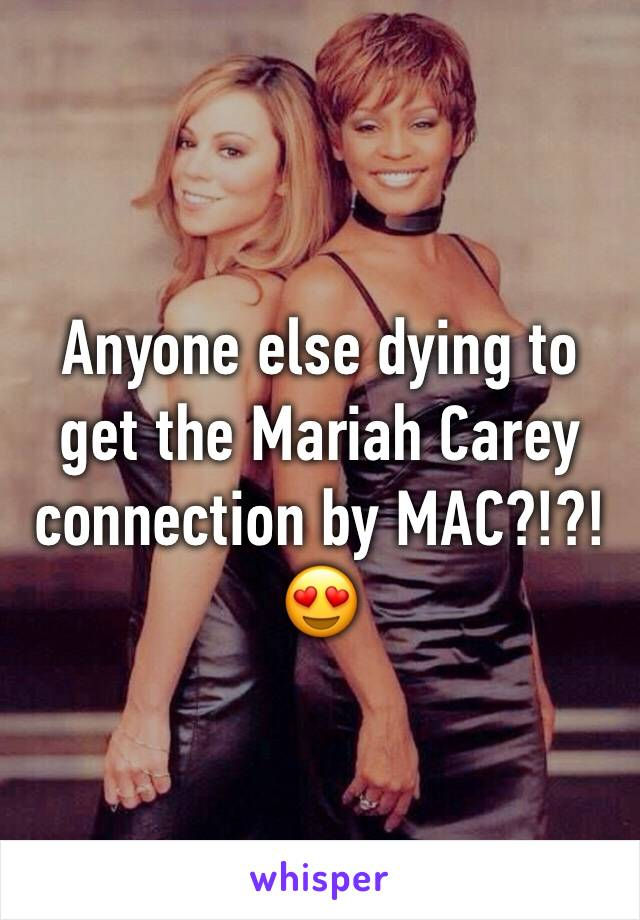 Anyone else dying to get the Mariah Carey connection by MAC?!?!😍