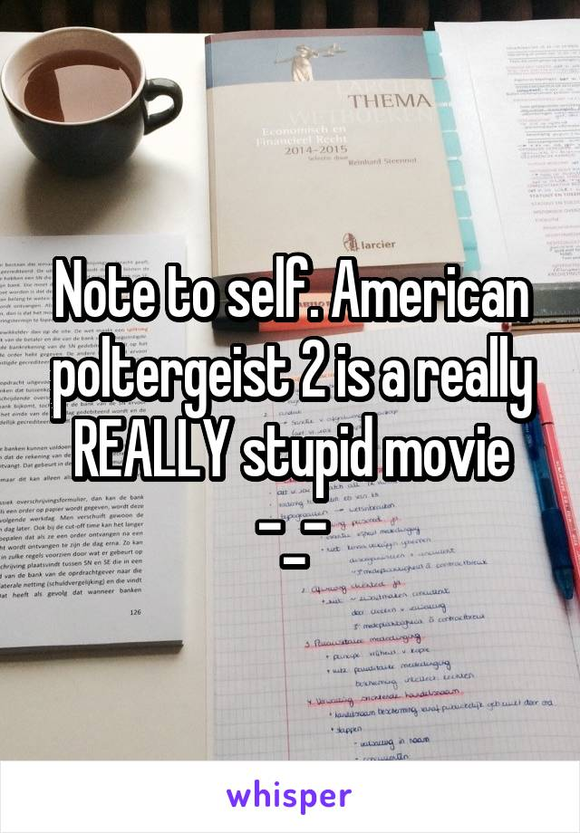 Note to self. American poltergeist 2 is a really REALLY stupid movie -_-