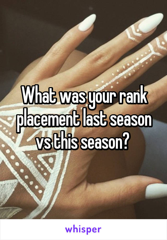 What was your rank placement last season vs this season?