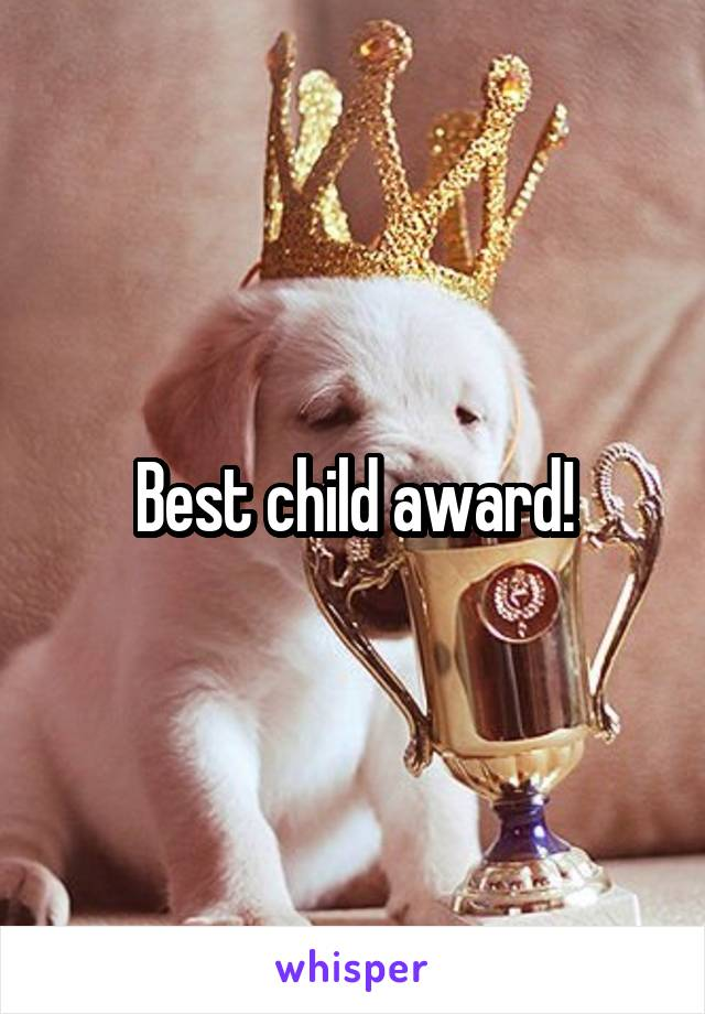 Best child award!