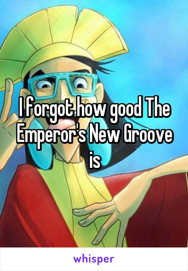 I forgot how good The Emperor's New Groove is