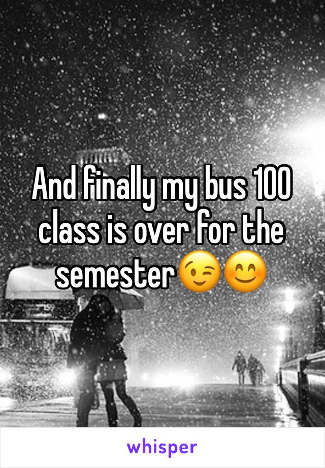 And finally my bus 100 class is over for the semester😉😊