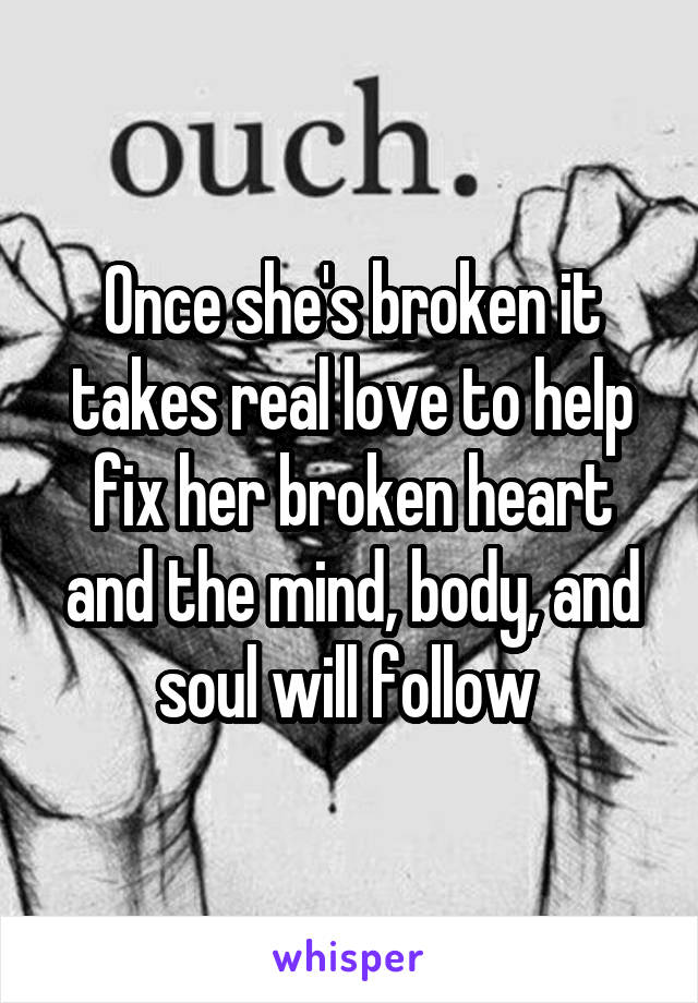 Once she's broken it takes real love to help fix her broken heart and the mind, body, and soul will follow