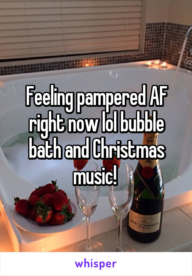 Feeling pampered AF right now lol bubble bath and Christmas music!