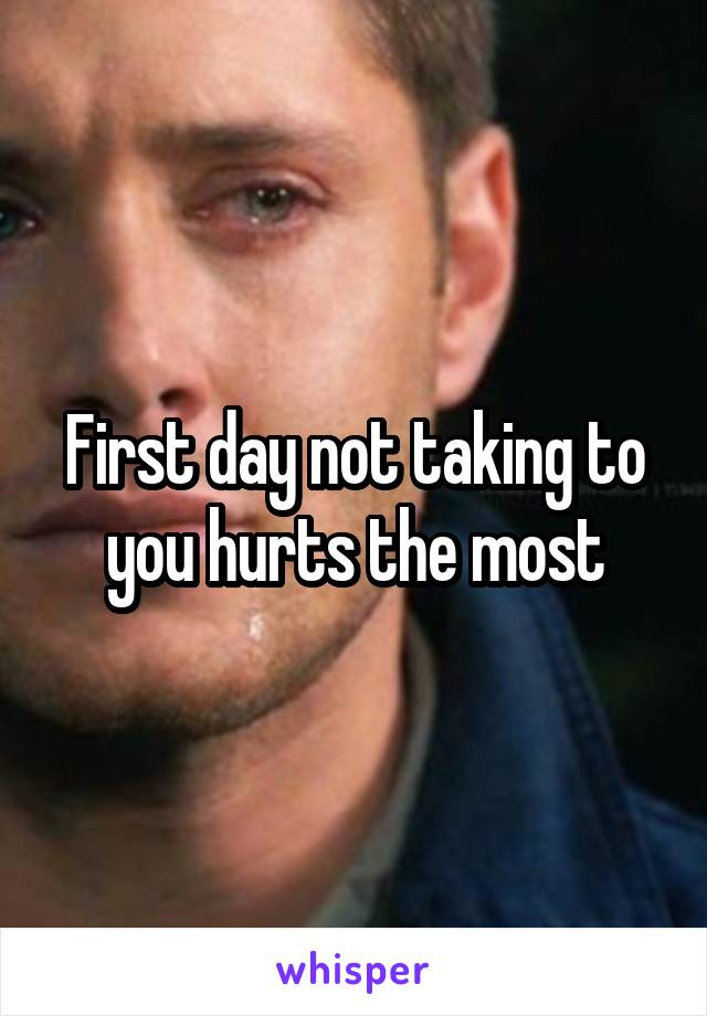 First day not taking to you hurts the most