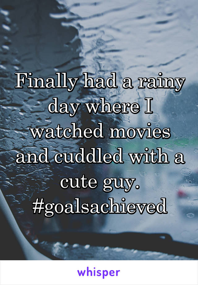 Finally had a rainy day where I watched movies and cuddled with a cute guy. #goalsachieved