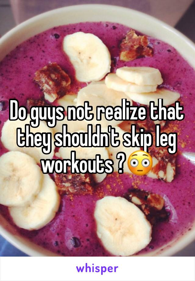 Do guys not realize that they shouldn't skip leg workouts ?😳