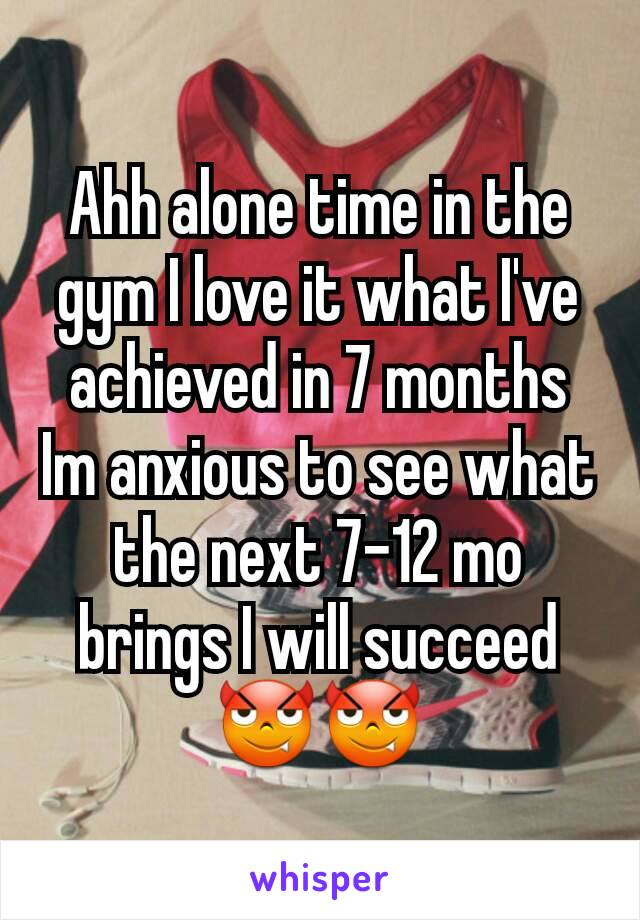 Ahh alone time in the gym I love it what I've achieved in 7 months Im anxious to see what the next 7-12 mo brings I will succeed 😈😈