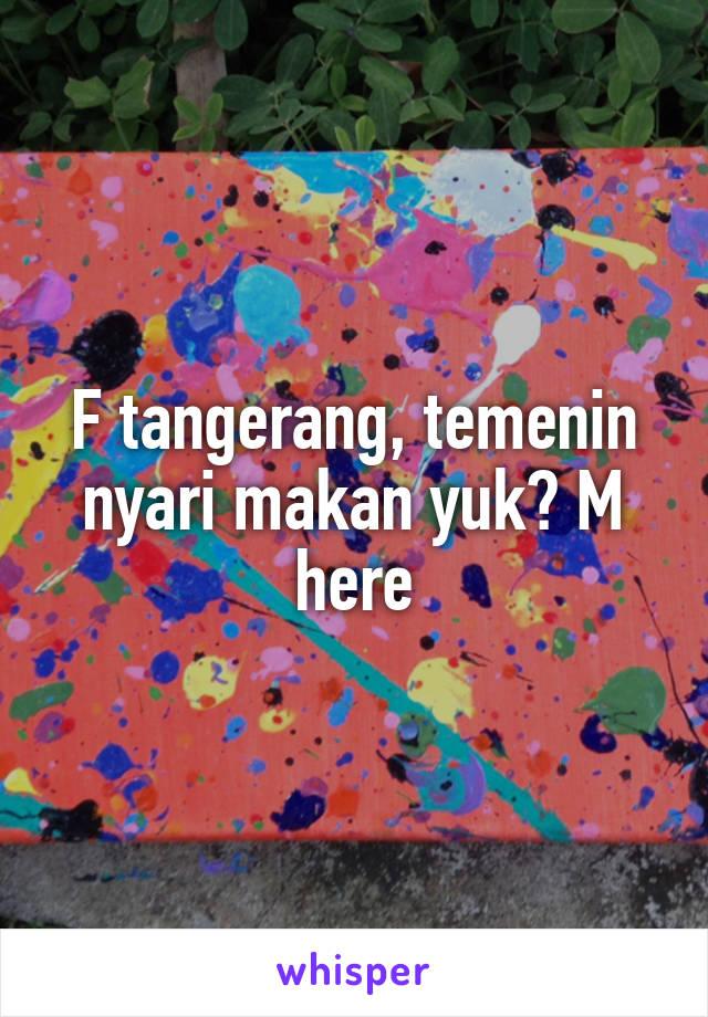 F tangerang, temenin nyari makan yuk? M here