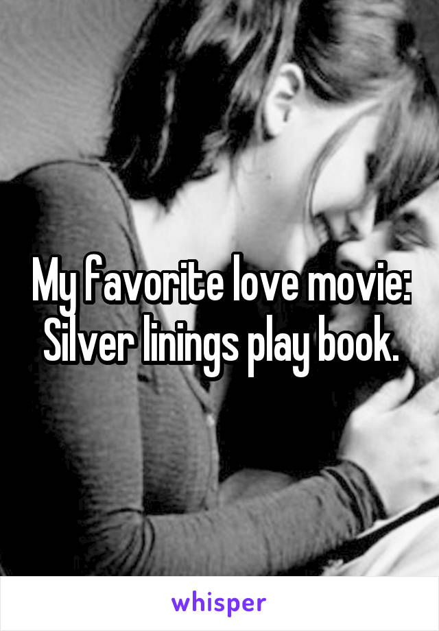 My favorite love movie:  Silver linings play book.