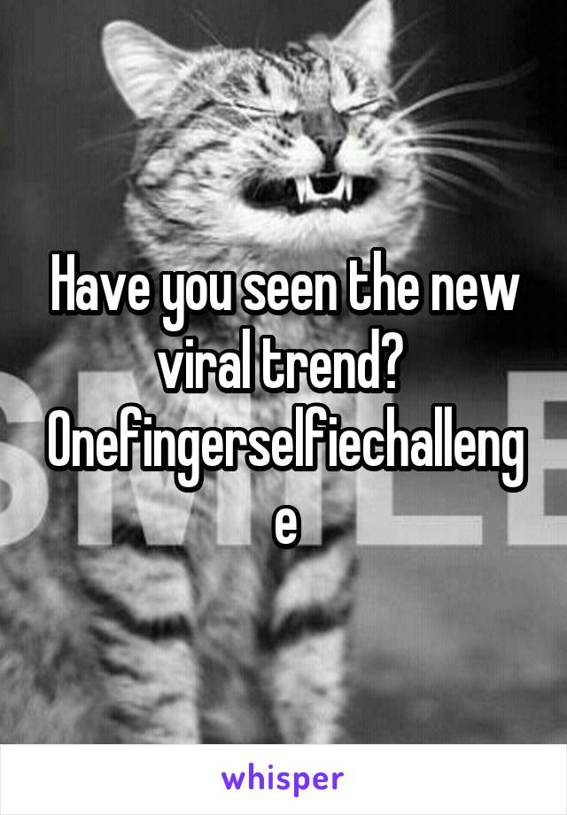 Have you seen the new viral trend?  Onefingerselfiechallenge