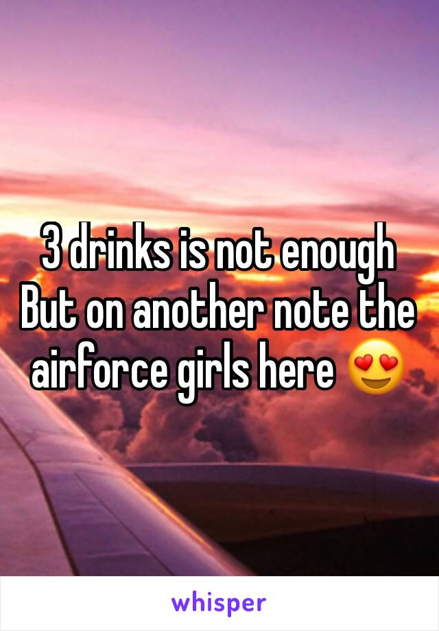 3 drinks is not enough But on another note the airforce girls here 😍