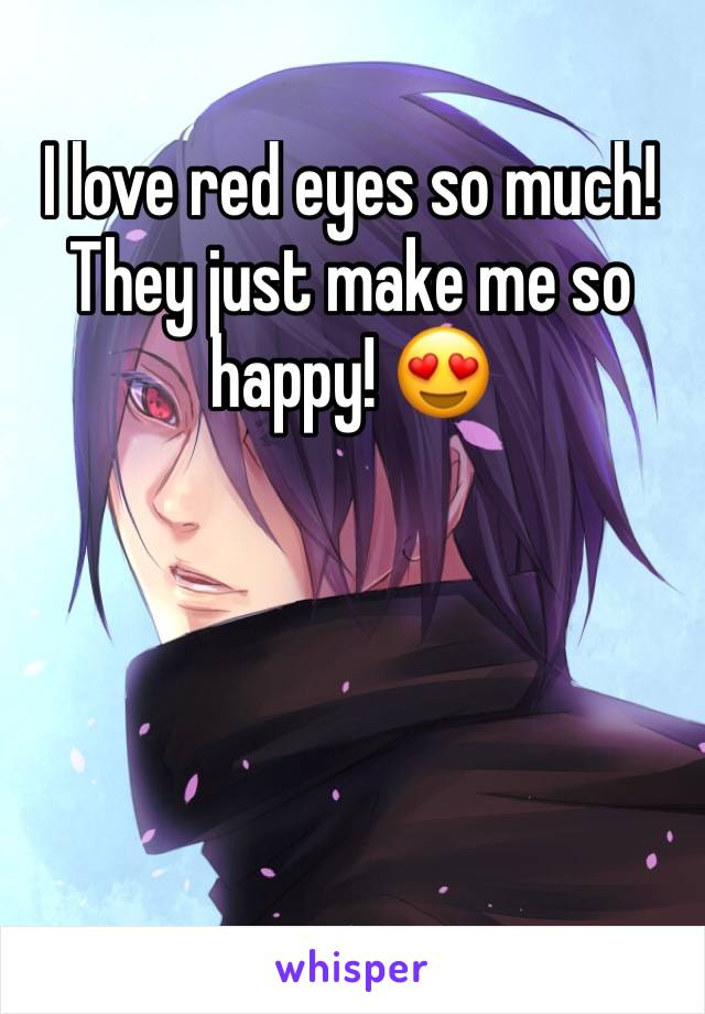 I love red eyes so much! They just make me so happy! 😍