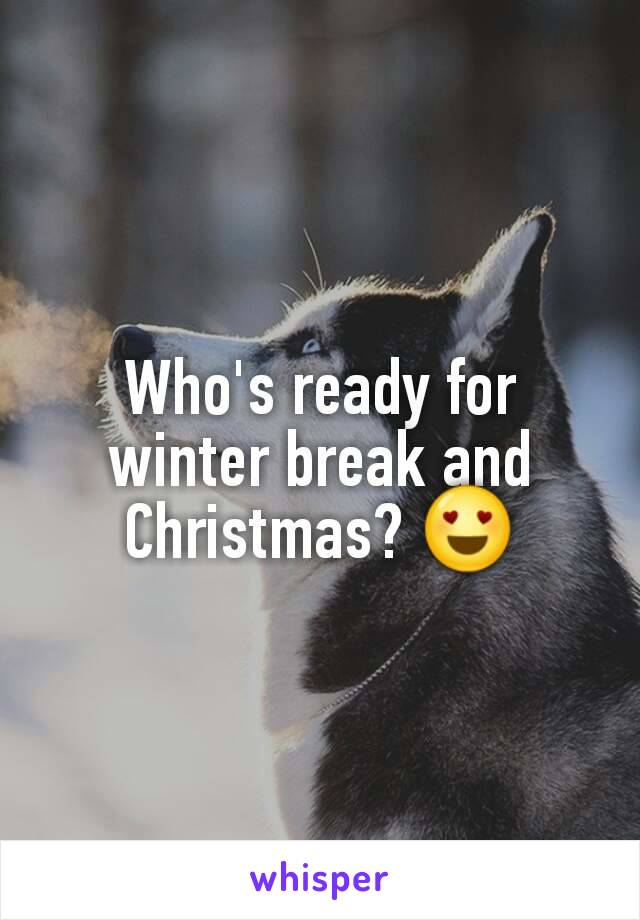 Who's ready for winter break and Christmas? 😍