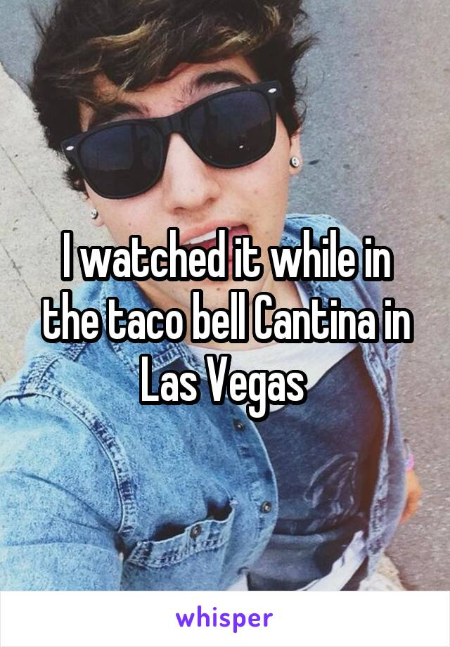 I watched it while in the taco bell Cantina in Las Vegas