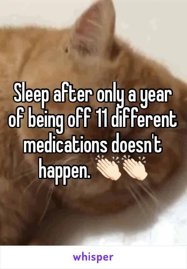 Sleep after only a year of being off 11 different medications doesn't happen. 👏🏻👏🏻