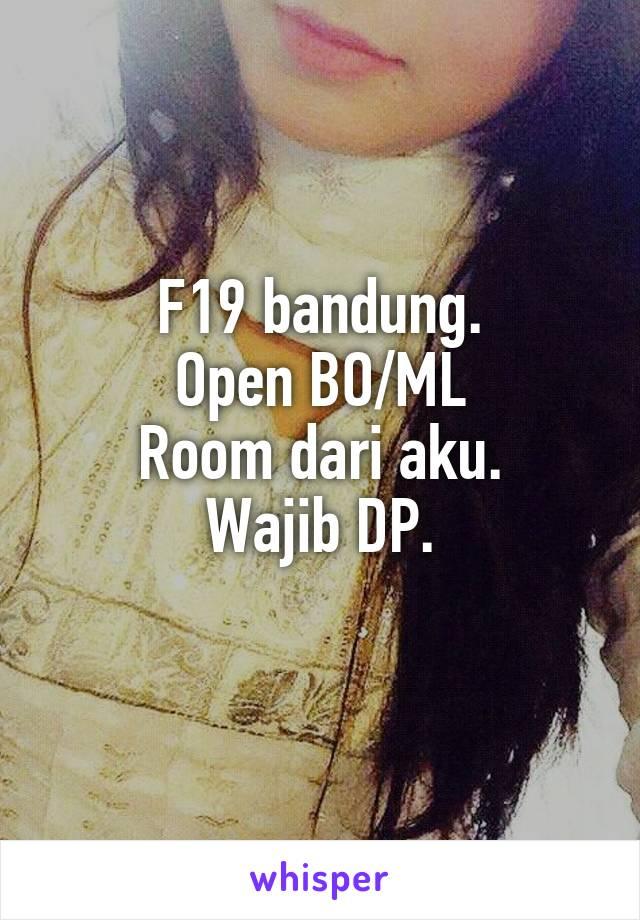 F19 bandung. Open BO/ML Room dari aku. Wajib DP.