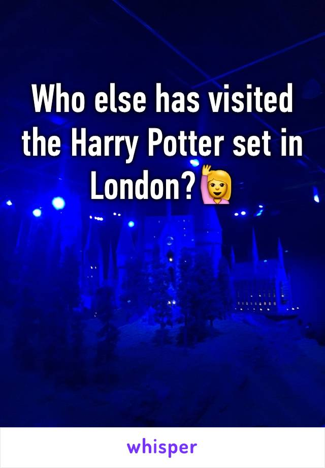 Who else has visited the Harry Potter set in London?🙋