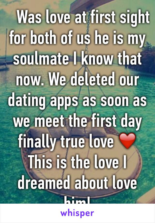 Was love at first sight for both of us he is my soulmate I know that now. We deleted our dating apps as soon as we meet the first day finally true love ❤️ This is the love I dreamed about love him!
