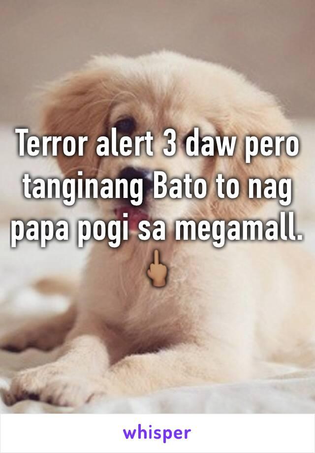 Terror alert 3 daw pero tanginang Bato to nag papa pogi sa megamall. 🖕🏽