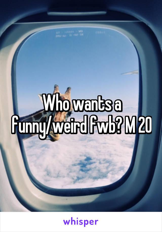 Who wants a funny/weird fwb? M 20