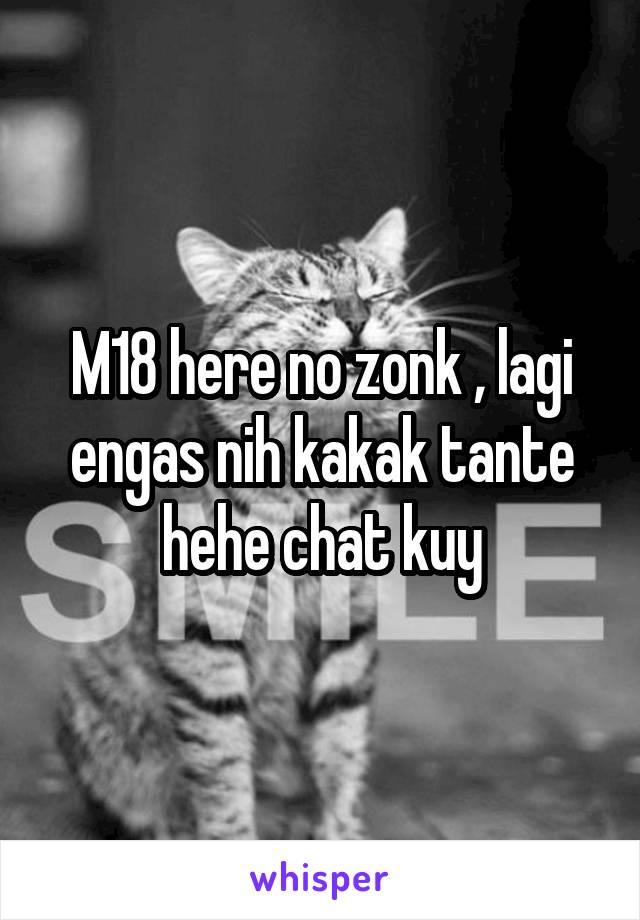M18 here no zonk , lagi engas nih kakak tante hehe chat kuy