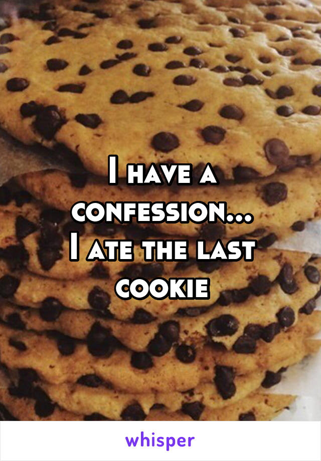 I have a confession... I ate the last cookie