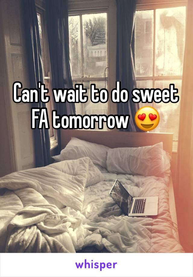 Can't wait to do sweet FA tomorrow 😍