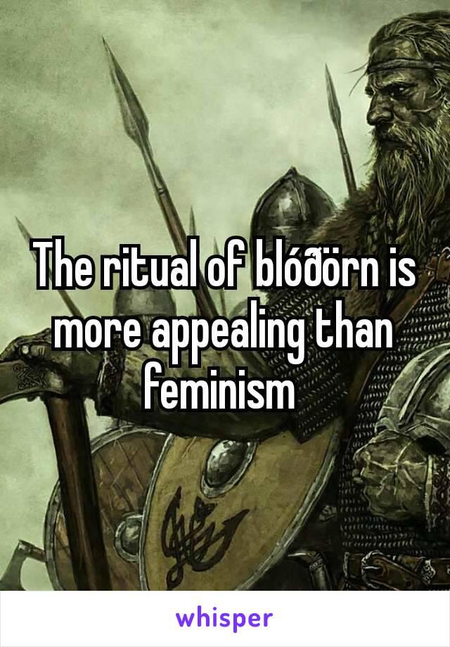 The ritual of blóðörn is more appealing than feminism