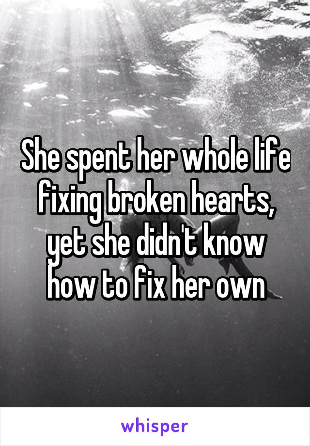 She spent her whole life fixing broken hearts, yet she didn't know how to fix her own