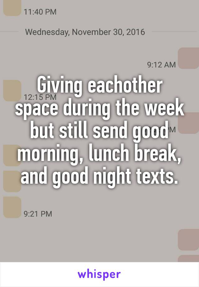 Giving eachother space during the week but still send good morning, lunch break, and good night texts.