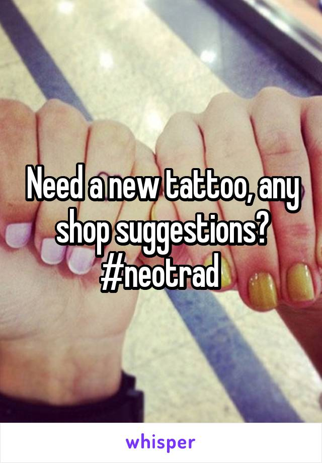 Need a new tattoo, any shop suggestions? #neotrad