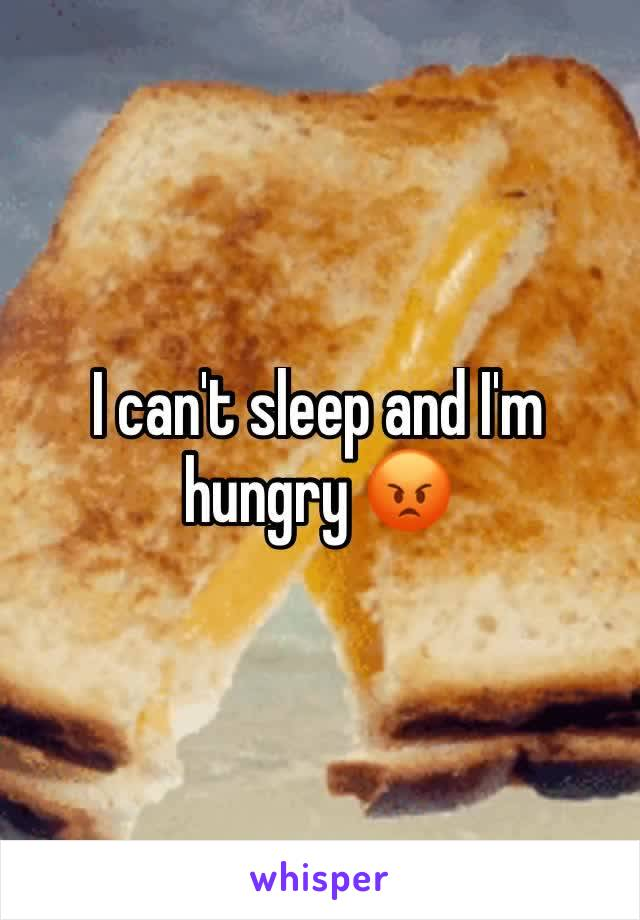 I can't sleep and I'm hungry 😡