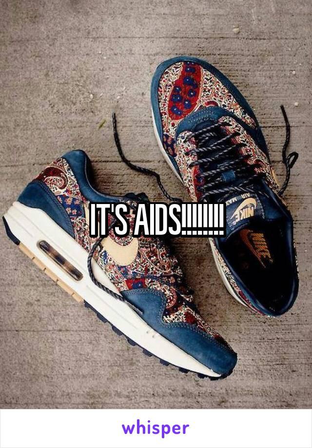 IT'S AIDS!!!!!!!!