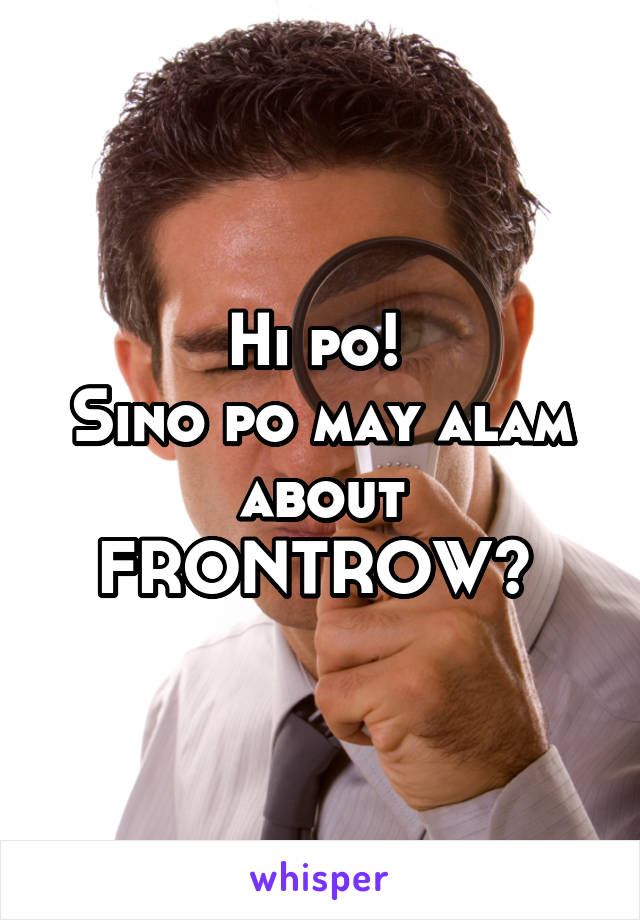 Hi po!  Sino po may alam about FRONTROW?