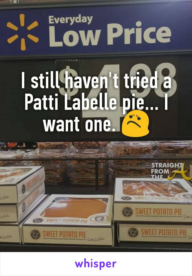 I still haven't tried a Patti Labelle pie... I want one. 😟