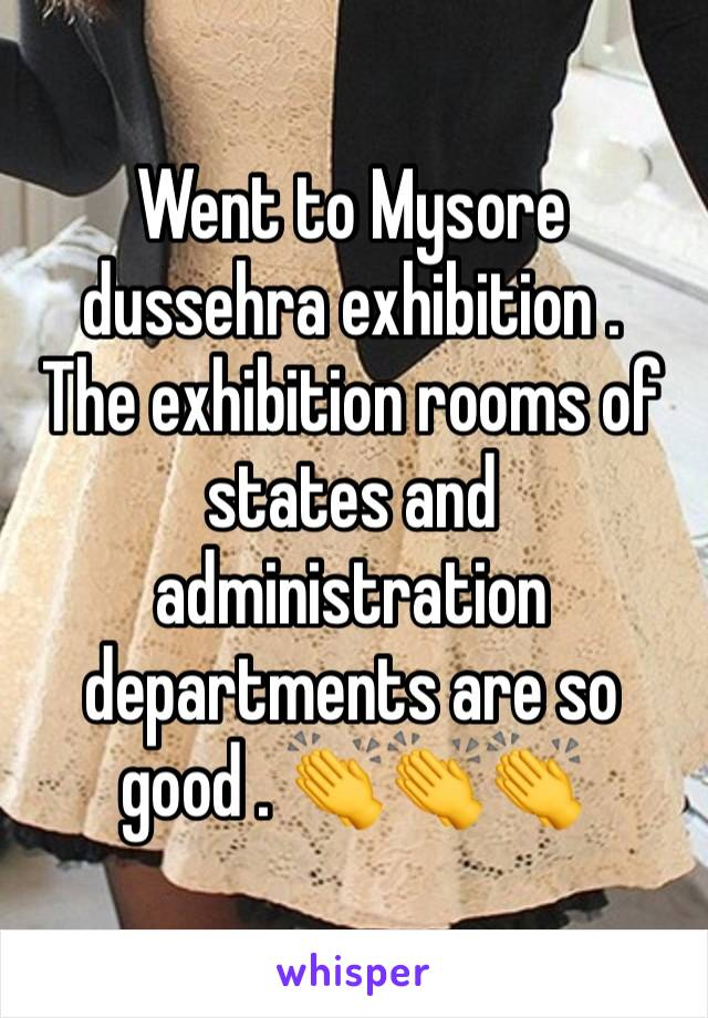 Went to Mysore dussehra exhibition . The exhibition rooms of states and administration departments are so good . 👏👏👏