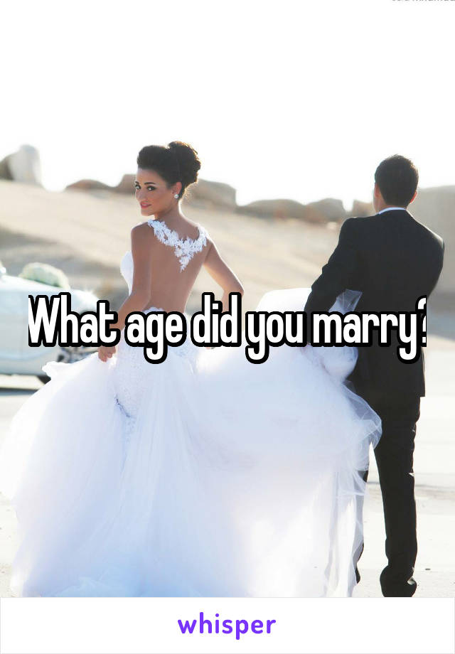 What age did you marry?