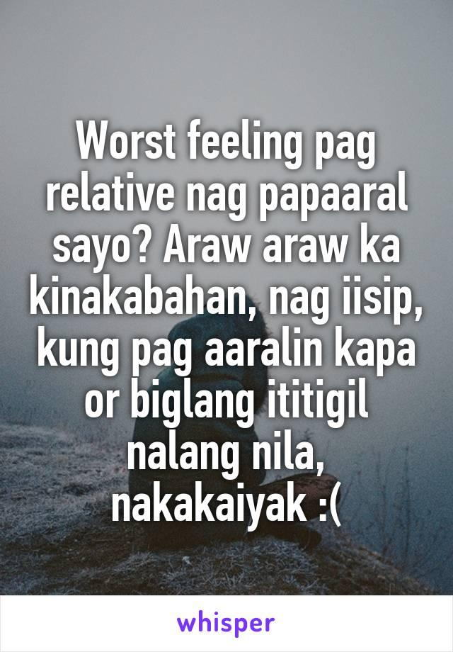 Worst feeling pag relative nag papaaral sayo? Araw araw ka kinakabahan, nag iisip, kung pag aaralin kapa or biglang ititigil nalang nila, nakakaiyak :(