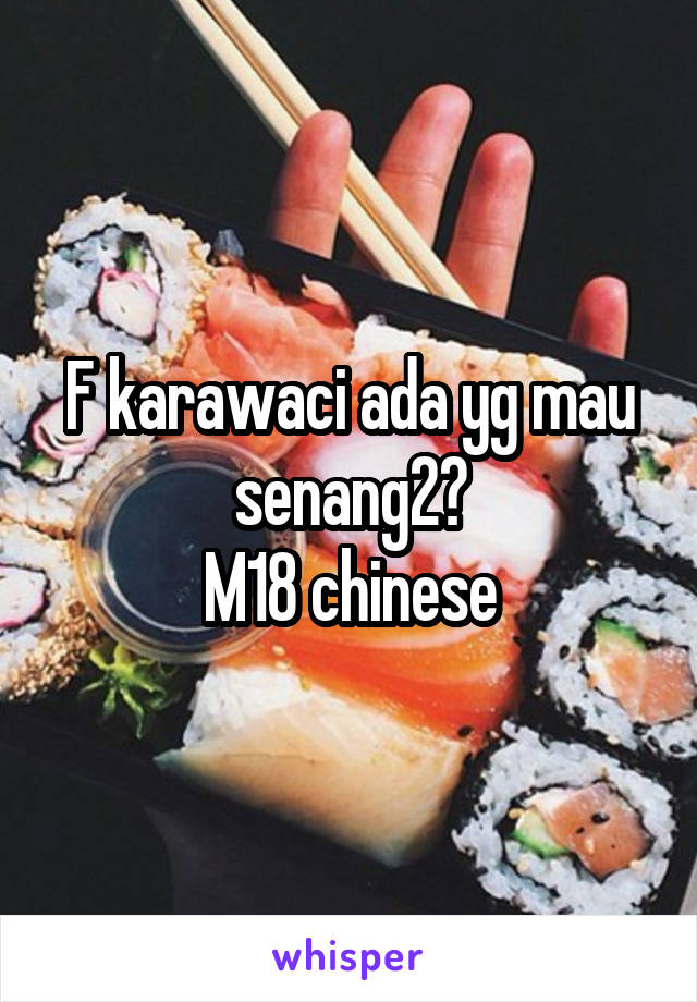 F karawaci ada yg mau senang2? M18 chinese