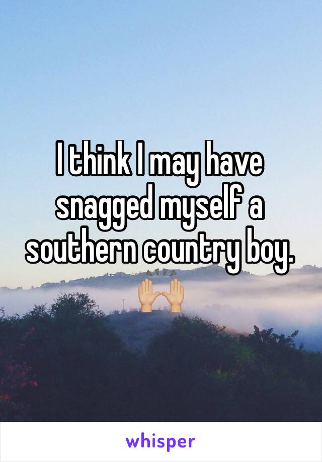 I think I may have snagged myself a southern country boy.  🙌🏼