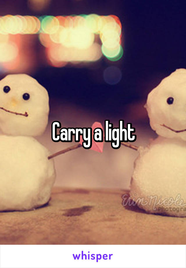 Carry a light
